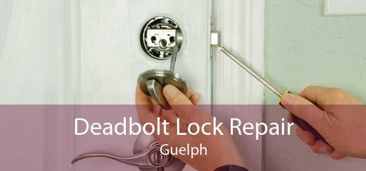 Deadbolt Lock Repair Guelph